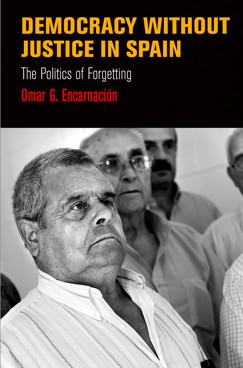 Democracy Without Justice in Spain: The Politics of Forgetting